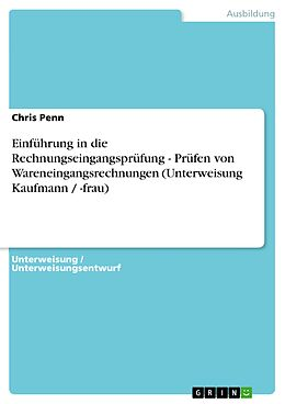 E-Book (epub) Einführung in die Rechnungseingangsprüfung - Prüfen von Wareneingangsrechnungen (Unterweisung Kaufmann / -frau) von Chris Penn