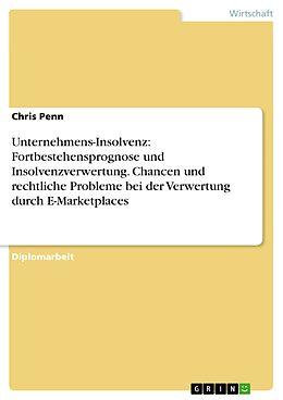 E-Book (epub) Unternehmens-Insolvenz: Fortbestehensprognose und Insolvenzverwertung. Chancen und rechtliche Probleme bei der Verwertung durch E-Marketplaces von Chris Penn