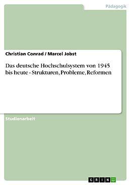 E-Book (pdf) Das deutsche Hochschulsystem von 1945 bis heute - Strukturen, Probleme, Reformen von Christian Conrad, Marcel Jobst