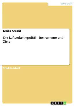 E-Book (epub) Die Luftverkehrspolitik - Instrumente und Ziele von Meike Arnold