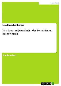 Kartonierter Einband Von Laura zu Juana Inés - der Petrarkismus bei Sor Juana von Lisa Rauschenberger