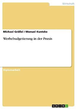 Kartonierter Einband Werbebudgetierung in der Praxis von Michael Grässel, Manuel Kuntzke