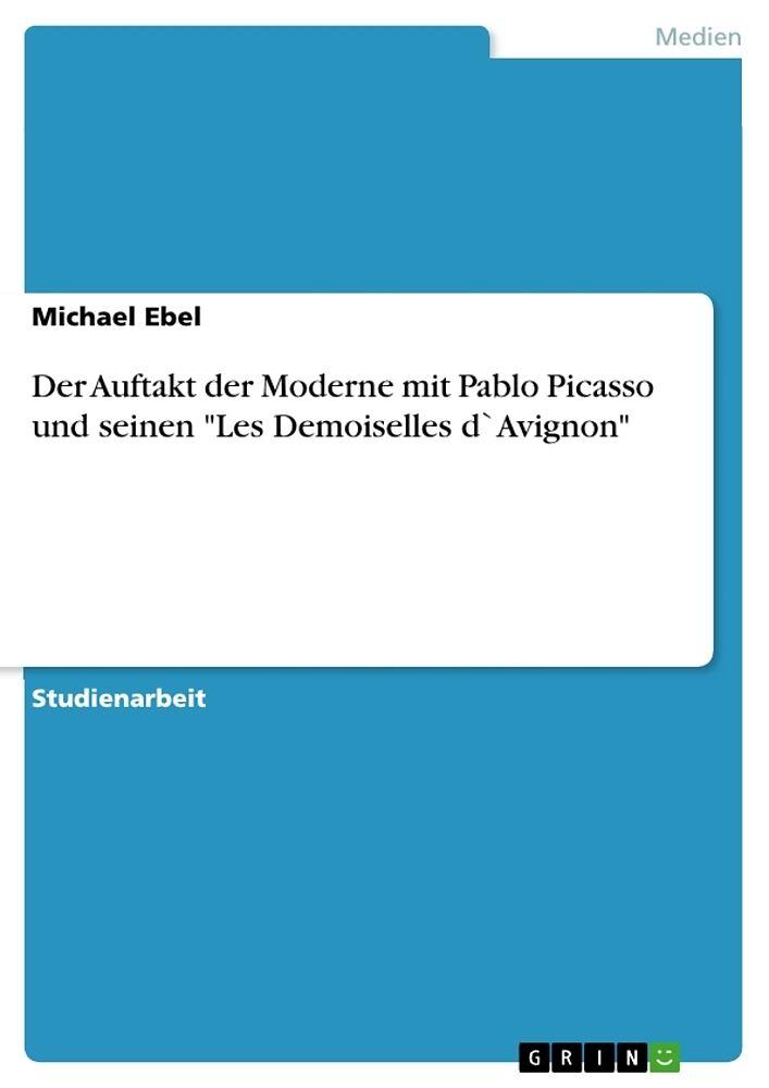 der auftakt der moderne mit pablo picasso und seinen les demoiselles davignon german edition