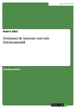 Kartonierter Einband Ferdinand de Saussure und sein Zeichenmodell von Katrin Ebel