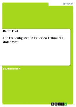 """Kartonierter Einband Die Frauenfiguren in Federico Fellinis """"La dolce vita"""" von Katrin Ebel"""