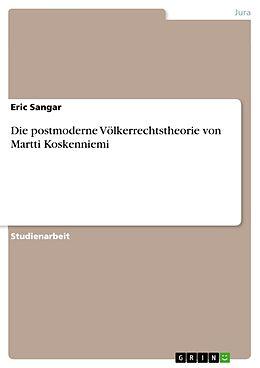Kartonierter Einband Die postmoderne Völkerrechtstheorie von Martti Koskenniemi von Eric Sangar