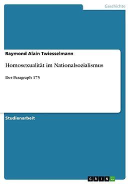 Kartonierter Einband Homosexualität im Nationalsozialismus von Raymond Alain Twiesselmann