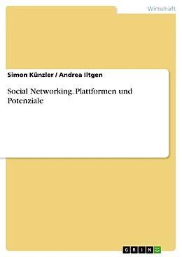 Kartonierter Einband Social Networking. Plattformen und Potenziale von Andrea Iltgen, Simon Künzler