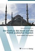 Kartonierter Einband Der Einfluss des Islam auf die Politik arabischer Staaten von Raymond Alain Twiesselmann