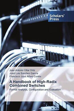 Kartonierter Einband A Handbook of High-Radix Combined Switches von Juan Antonio Villar Ortiz, José Luis Sánchez García, Francisco José Alfaro Cortés