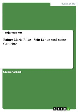 Rainer Maria Rilke Sein Leben Und Seine Gedichte
