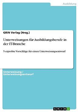 Kartonierter Einband Unterweisungen für Ausbildungsberufe in der IT-Branche von GRIN Verlag (Hrsg. )