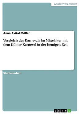 Kartonierter Einband Vergleich des Karnevals im Mittelalter mit dem Kölner Karneval in der heutigen Zeit von Anna Avital Müller