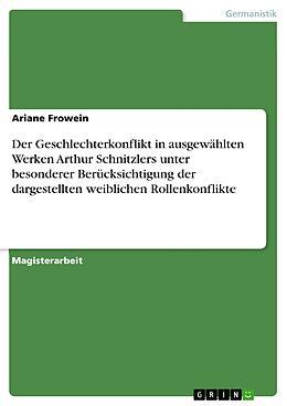 E-Book (epub) Der Geschlechterkonflikt in ausgewählten Werken Arthur Schnitzlers unter besonderer Berücksichtigung der dargestellten weiblichen Rollenkonflikte von Ariane Frowein