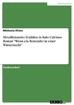 """Kartonierter Einband Metafiktionales Erzählen in Italo Calvinos Roman """"Wenn ein Reisender in einer Winternacht"""" von Michaela Rhino"""