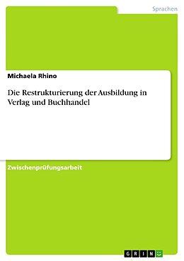 Kartonierter Einband Die Restrukturierung der Ausbildung in Verlag und Buchhandel von Michaela Rhino