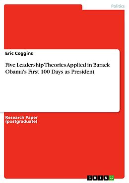 E-Book (pdf) Five Leadership Theories Applied in Barack Obama's First 100 Days as President von Eric Coggins