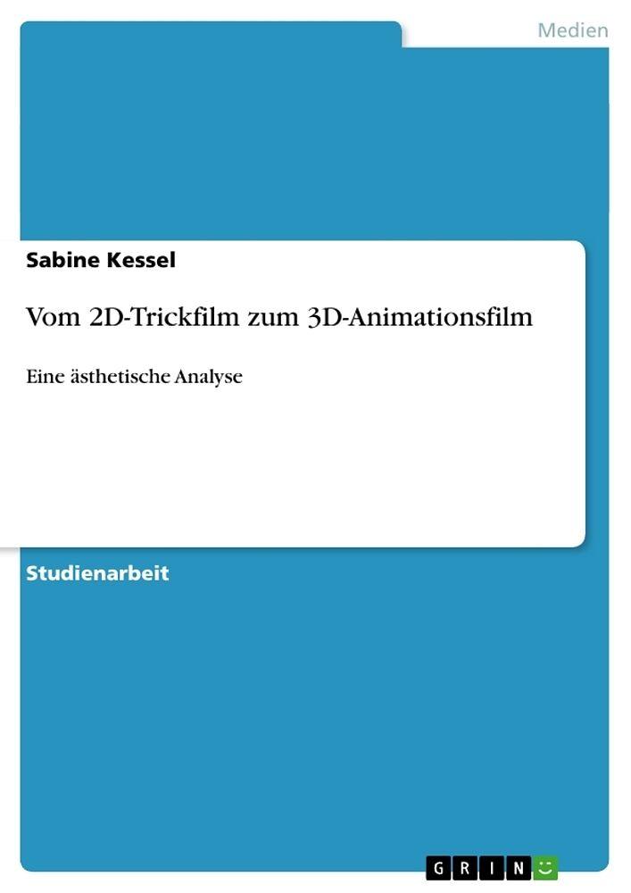 Vom 2D-Trickfilm zum 3D-Animationsfilm - Sabine Kessel - Buch kaufen ...