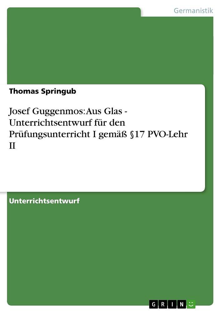 Josef Guggenmos Aus Glas Unterrichtsentwurf Für Den Prüfungsunterricht I Gemäss 17 Pvo Lehr Ii