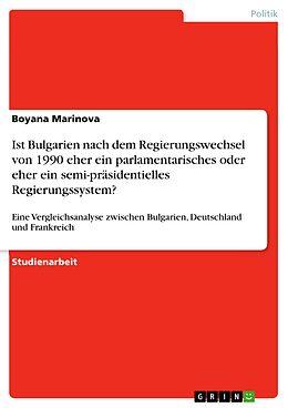 E-Book (pdf) Ist Bulgarien nach dem Regierungswechsel von 1990 eher ein parlamentarisches oder eher ein semi-präsidentielles Regierungssystem? von Boyana Marinova