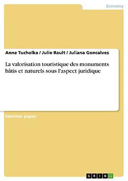 eBook (pdf) La valorisation touristique des monuments bâtis et naturels sous l'aspect juridique de Anne Tucholka, Julie Rault, Juliana Goncalves