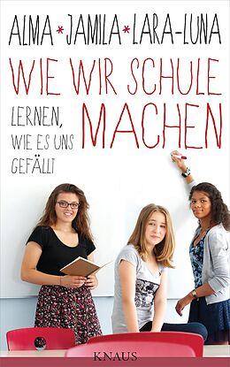 E-Book (epub) Wie wir Schule machen von Alma de Zárate, Jamila Tressel, Lara-Luna Ehrenschneider