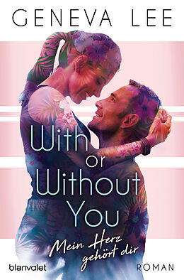 E-Book (epub) With or Without You - Mein Herz gehört dir von Geneva Lee