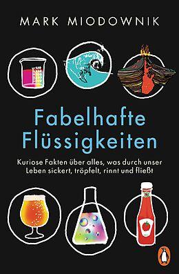 E-Book (epub) Fabelhafte Flüssigkeiten von Mark Miodownik
