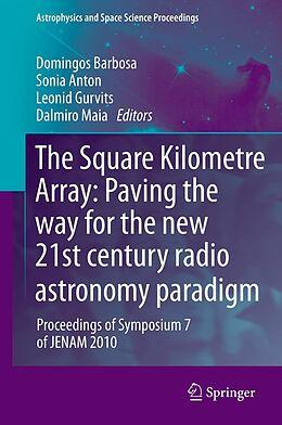 E-Book (pdf) The Square Kilometre Array: Paving the way for the new 21st century radio astronomy paradigm von