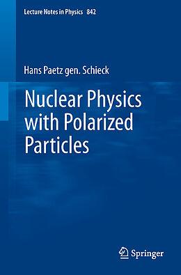 Kartonierter Einband Nuclear Physics with Polarized Particles von Hans Paetz gen. Schieck