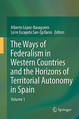 E-Book (pdf) The Ways of Federalism in Western Countries and the Horizons of Territorial Autonomy in Spain von Alberto López - Basaguren, Leire Escajedo San Epifanio