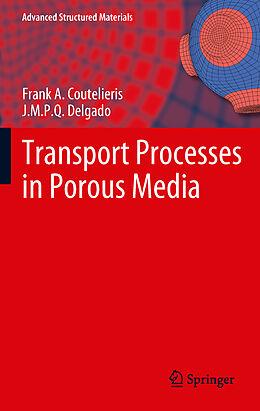 Fester Einband Transport Processes in Porous Media von Frank A. Coutelieris, J. M. P. Q. Delgado