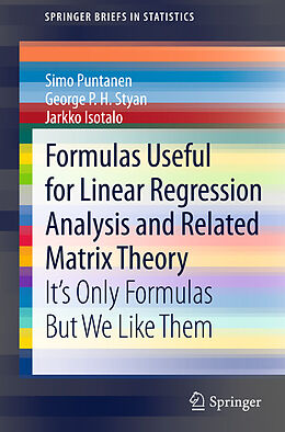 E-Book (pdf) Formulas Useful for Linear Regression Analysis and Related Matrix Theory von Simo Puntanen, George P. H. Styan, Jarkko Isotalo