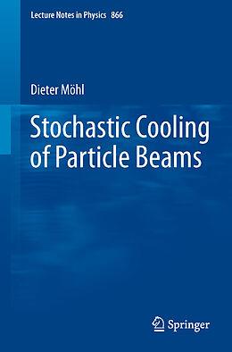 Kartonierter Einband Stochastic Cooling of Particle Beams von Dieter Möhl