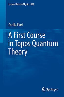 Kartonierter Einband A First Course in Topos Quantum Theory von Cecilia Flori