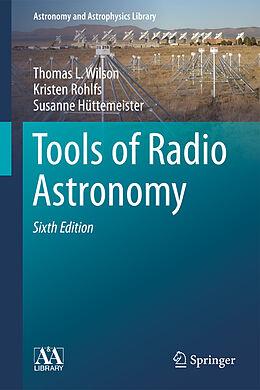 Fester Einband Tools of Radio Astronomy von Thomas L. Wilson, Susanne Hüttemeister, Kristen Rohlfs