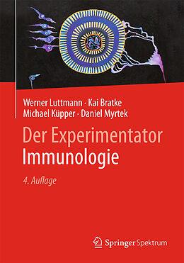 Kartonierter Einband Der Experimentator: Immunologie von Werner Luttmann, Kai Bratke, Michael Küpper