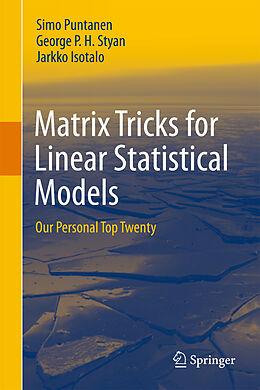 Kartonierter Einband Matrix Tricks for Linear Statistical Models von Simo Puntanen, Jarkko Isotalo, George P. H. Styan