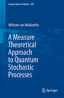 Kartonierter Einband A Measure Theoretical Approach to Quantum Stochastic Processes von Wilhelm Waldenfels