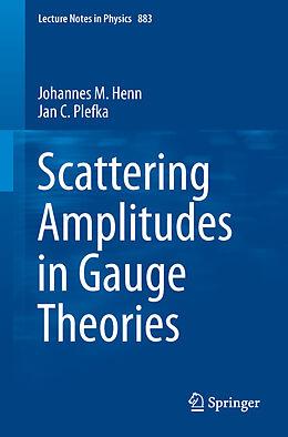 Kartonierter Einband Scattering Amplitudes in Gauge Theories von Jan C. Plefka, Johannes M. Henn