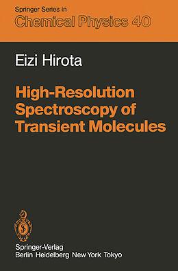 Kartonierter Einband High-Resolution Spectroscopy of Transient Molecules von Eizi Hirota