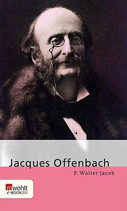 E-Book (epub) Jacques Offenbach von P. Walter Jacob