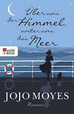 E-Book (epub) Über uns der Himmel, unter uns das Meer von Jojo Moyes