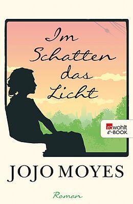 E-Book (epub) Im Schatten das Licht von Jojo Moyes