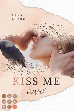 E-Book (epub) Kiss Me Never (Crushed-Trust-Reihe 1) von Lana Rotaru
