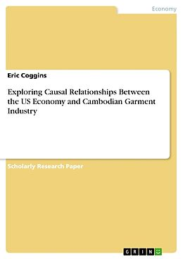 Kartonierter Einband Exploring Causal Relationships Between the US Economy and Cambodian Garment Industry von Eric Coggins