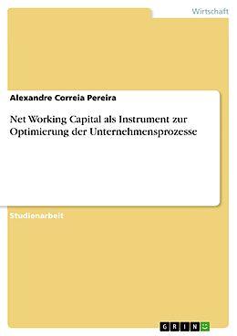 E-Book (epub) Net Working Capital als Instrument zur Optimierung der Unternehmensprozesse von Alexandre Correia Pereira