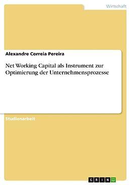 Kartonierter Einband Net Working Capital als Instrument zur Optimierung der Unternehmensprozesse von Alexandre Correia Pereira