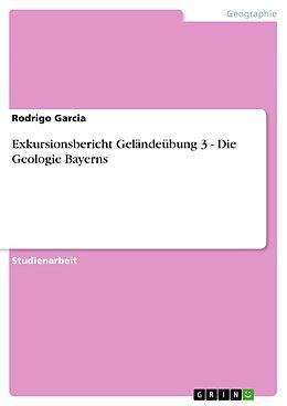 E-Book (epub) Exkursionsbericht Geländeübung 3 - Die Geologie Bayerns von Rodrigo Garcia