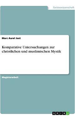 Kartonierter Einband Komparative Untersuchungen zur christlichen und muslimischen Mystik von Marc Aurel Jost